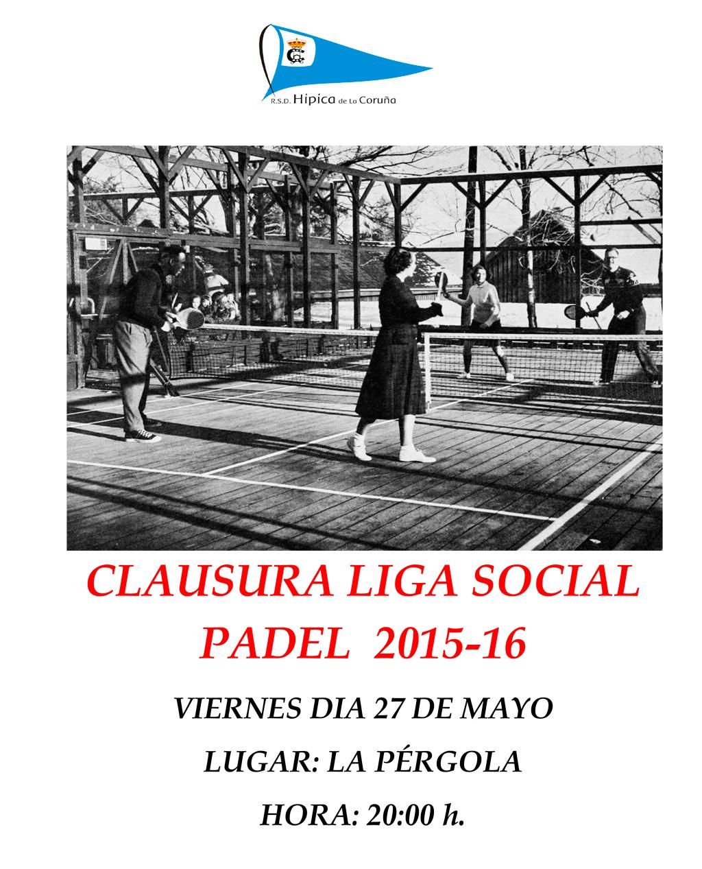 CLAUSURA LIGA SOCIAL PADEL  2015-16 VIERNES DIA 27 DE MAYO  LUGAR: LA PÉRGOLA HORA: 20:00 h.